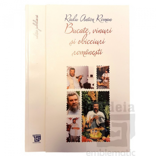 Bucate, vinuri si obiceiuri romanesti - Toate retetele in editie jubiliara de Radu Anton Roman 0