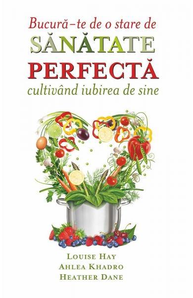 BucurA-Te De O Stare De Sanatate Perfecta Cultivand Iubirea De Sine de Louise L. Hay 0
