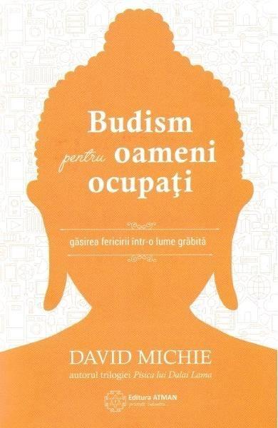 Budism pentru oameni ocupati de David Michie 0