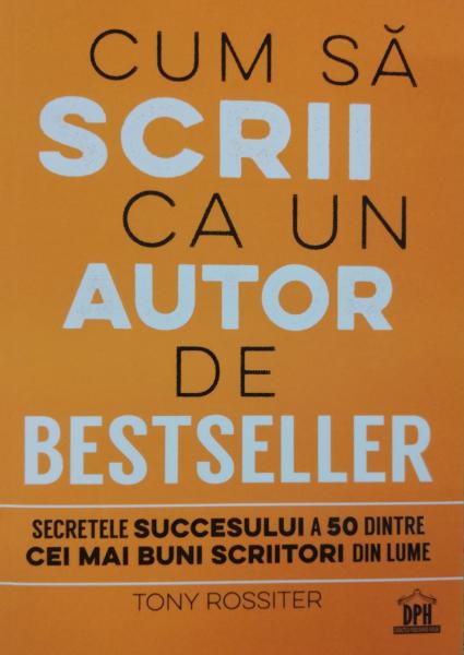 Cum sa scrii ca un autor de bestseller de Tony Rossiter [0]