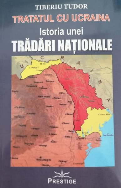 Istoria unei tradari nationale. Tratatul cu Ucraina. de Tiberiu Tudor 0