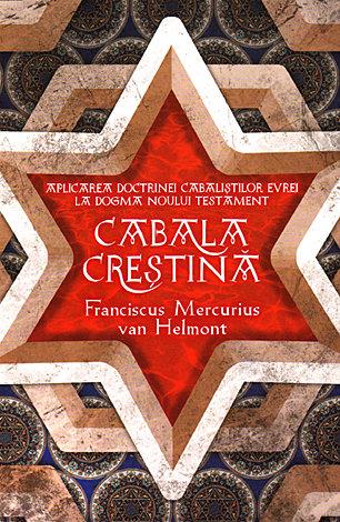 Cabala Crestina - Aplicarea doctrinelor cabalistilor evrei la dogma Noului Testament 0