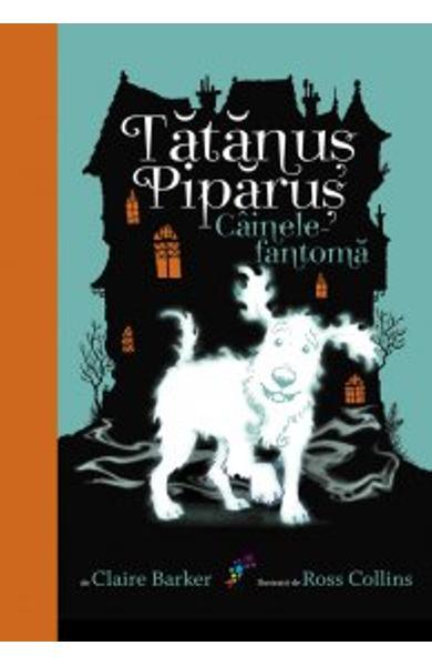 Cainele-fantoma - Tatanus Piparus - volumul 1 de Claire Barker 0