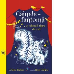 Cainele-fantoma si ultimul tigru de circ – volumul 2 de Claire Barker 0