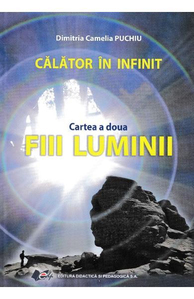 Calator in infinit. Cartea a doua: Fiii luminii de Dimitria Camelia Puchiu 0