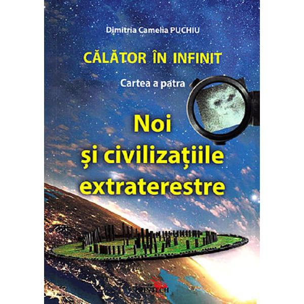 Calator in infinit. Cartea a patra: Noi si civilizatiile extraterestre de Dimitria Camelia Puchiu [1]
