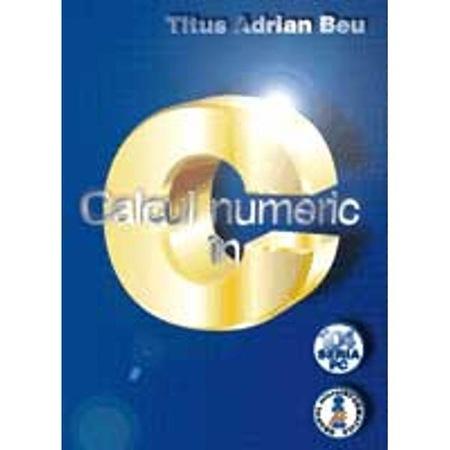 Calculul numeric in C de Titus Adrian Beu [0]