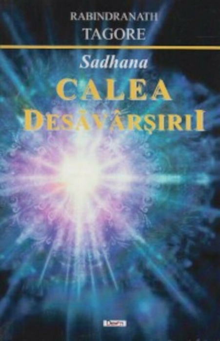 Sadhana: Calea desavarsirii de Rabindranath Tagore [0]