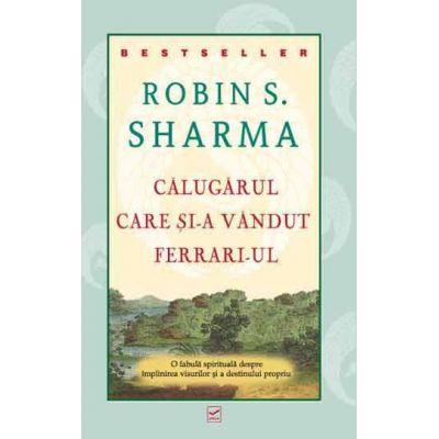 Calugarul care si-a vandut Ferrari-ul de Robin S. Sharma 0
