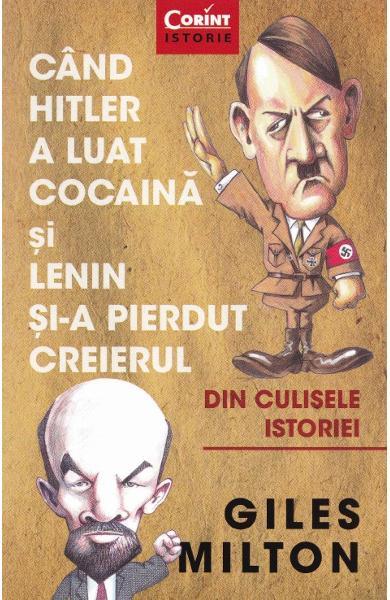 Cand Hitler a luat cocaina si Lenin si-a pierdut creierul de Giles Milton 0
