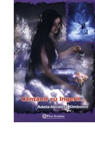 Cantand cu ingerii de Adela-Nicoleta Simbotin 0