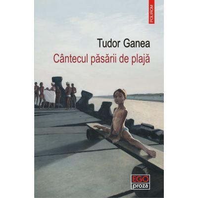 Cantecul pasarii de plaja de Tudor Ganea [0]