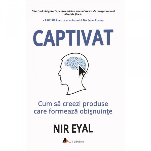 Captivat: Cum sa creezi produse care formeaza obisnuinte de Nir Eyal 0