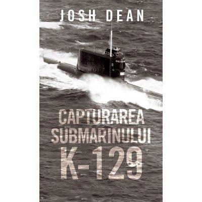 Capturarea submarinului K-129 de Josh Dean [0]