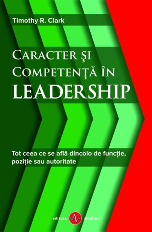 Caracter si competenta in leadership de Timothy R. Clark 0