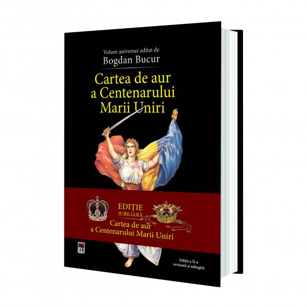 Cartea de aur a Centenarului Marii Uniri, Editia jubiliara de Bogdan Bucur 0