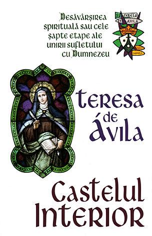 Castelul interior - Desavarsirea spirituala sau cele sapte etape ale unirii sufletului cu Dumnezeu 0