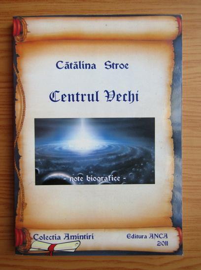Centrul Vechi de Catalina Stroe [0]