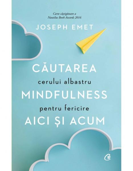 Cautarea cerului albastru: Mindfulness pentru fericire aici si acum de Joseph Emet 0
