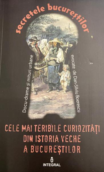Cele mai teribile curiozitati din istoria veche a Bucurestilor de  Boerescu Dan-Silviu [0]
