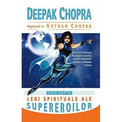 Cele sapte legi spirituale ale supereroilor de Deepak Chopra 0