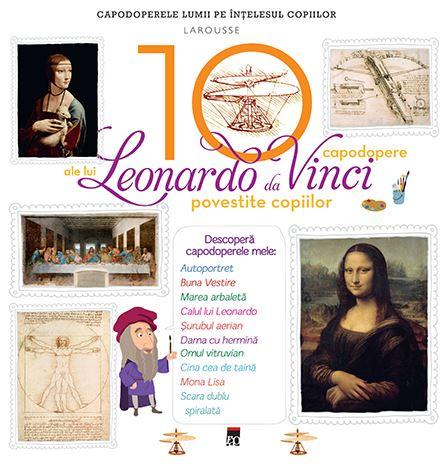 10 capodopere ale lui Leonardo da Vinci povestite copiilor (Larousse) 0