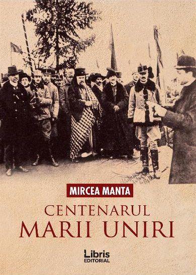 Centenarul Marii Uniri de Mircea Manta 0