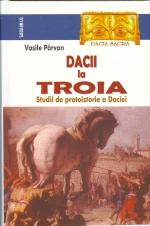 Dacii la Troia. Studii de protoistorie a Daciei de Vasile Parvan [0]