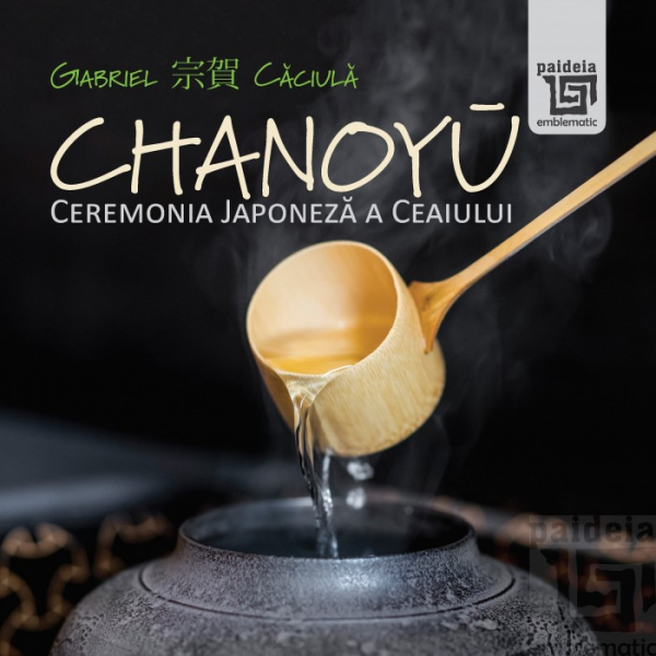 Chanoyu - Ceremonia Japoneza a ceaiului de Gabriel Caciula [0]