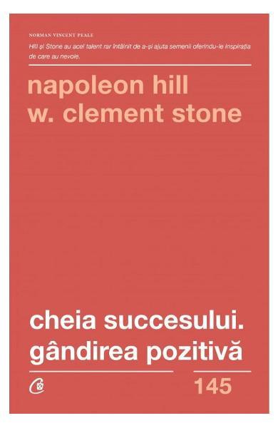 Cheia succesului. Gandirea pozitiva de Napoleon Hill, W. Clement Stone 0