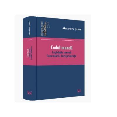 Codul muncii 2020 Legislatie conexa. Comentarii. Jurisprudenta de Alexandru Ticlea 0