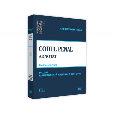 Codul penal adnotat. Parte speciala. Jurisprudenta nationala 2014-2020 de Andrei Viorel Iugan [0]