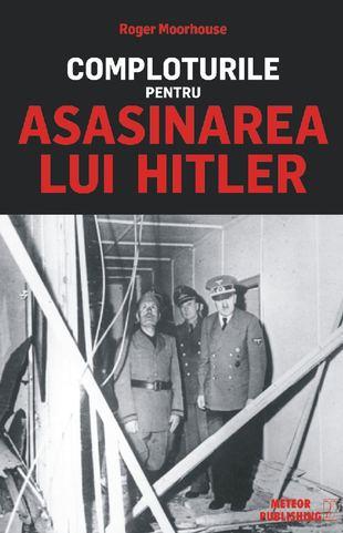 Comploturile pentru asasinarea lui Hitler de Roger Moorhouse 0