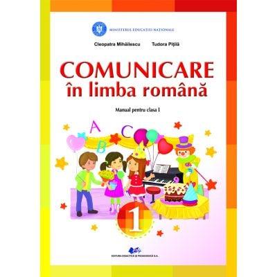 COMUNICARE IN LIMBA ROMANA -Manual pentru clasa I de CLEOPATRA MIHAILESCU, TUDORA PITILA [0]