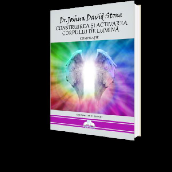 Construirea Si Activarea Corpului De Lumina de Dr. Joshua David Stone [0]