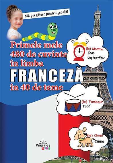 Primele mele 480 de cuvinte in limba franceza in 40 de teme 0