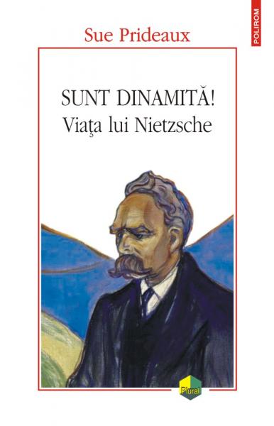 Sunt dinamita! Viata lui Nietzsche de Sue Prideaux 0