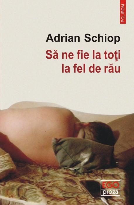 Sa ne fie la toti la fel de rau de Adrian Schiop [0]