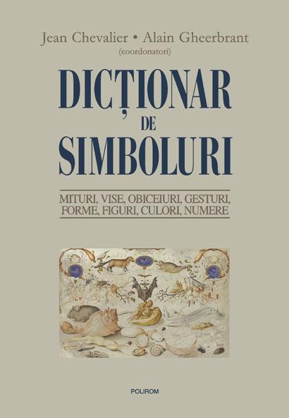Dicționar de simboluri. Mituri, vise, obiceiuri, gesturi, forme, figuri, culori, numere de Jean Chevalier [0]