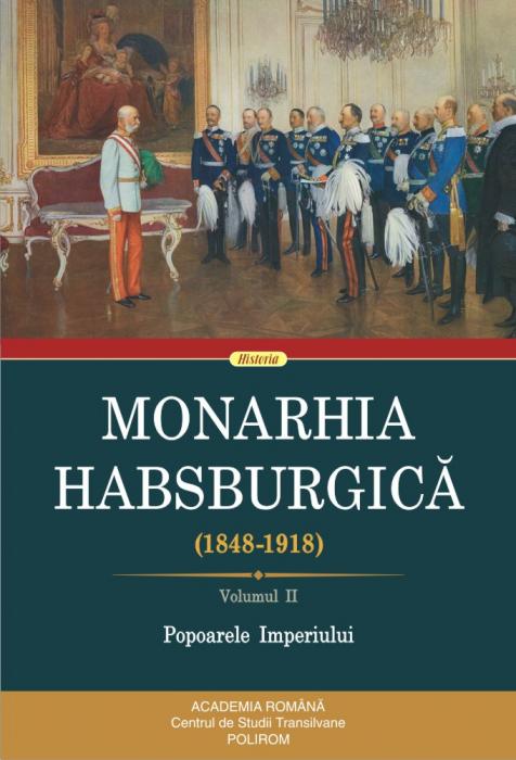 Monarhia Habsburgica (1848-1918). Volumul II. Popoarele Imperiului de ***I [0]