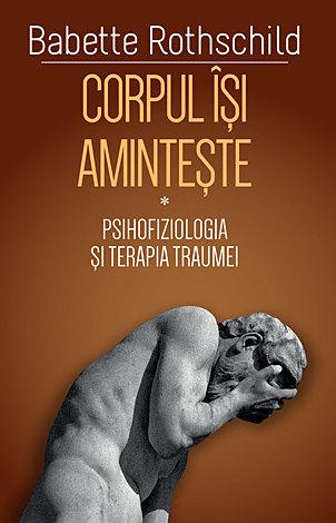 Corpul isi aminteste - Psihofiziologia si tratamentul traumei 0