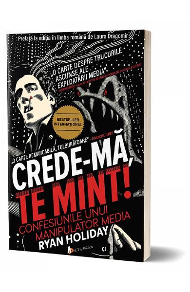 Crede-ma, te mint! Confesiunile unui manipulator media de Ryan Holiday 0