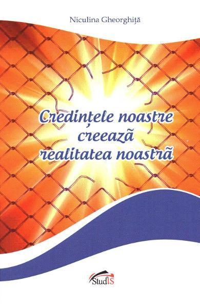 Credintele noastre creeaza realitatea noastra de Niculina Gheorghita 0