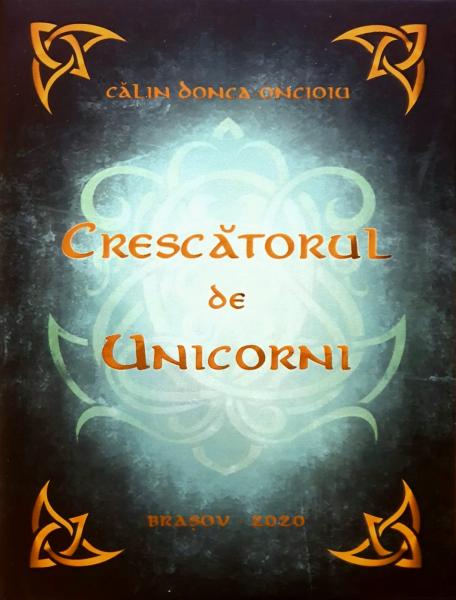 Crescatorul de unicorni de Calin Donca-Oncioiu [0]