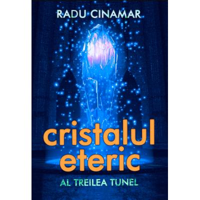 Cristalul eteric: Al treilea tunel de Radu Cinamar 0