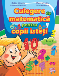 Culegere de matematica pentru copii isteti. Clasa I. de Rodica Dinescu, Daniela Stoica, Carmen Minulescu, Elena Paraschiv