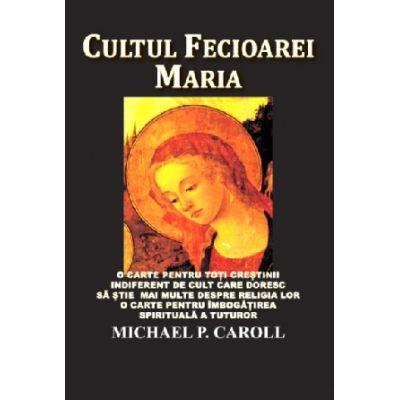 Cultul Fecioarei Maria de Michael P. Carroll [0]