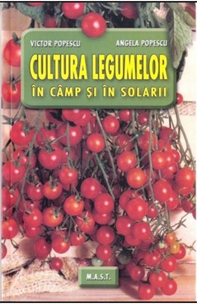Cultura legumelor in camp si in solarii de Victor Popescu, Angela Popescu 0