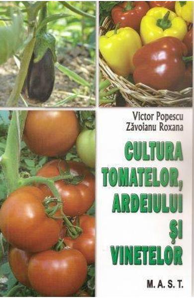 Cultura tomatelor, ardeiului si vinetelor de Victor Popescu, Zavoianu Roxana 0