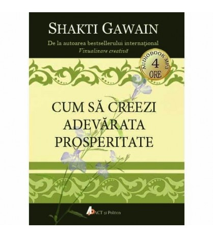 Cum sa creezi adevarata prosperitate (audiobook) de Shakti Gawain [0]